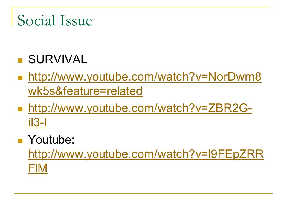 Social Issue SURVIVAL http://www.youtube.com/watch?v=NorDwm8 wk5s&feature=related http://www.youtube.com/watch?v=NorDwm8 wk5s&feature=related http://w
