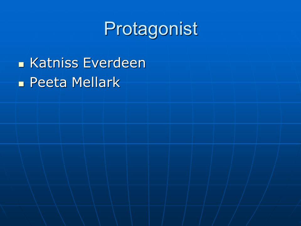 Protagonist Katniss Everdeen Katniss Everdeen Peeta Mellark Peeta Mellark