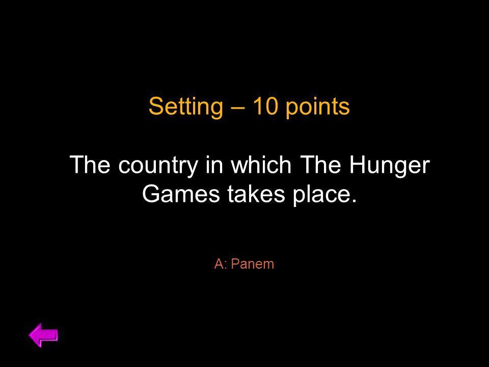 Setting – 10 points The country in which The Hunger Games takes place. A: Panem