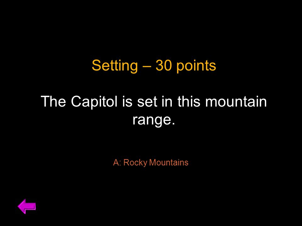 Setting – 30 points The Capitol is set in this mountain range. A: Rocky Mountains