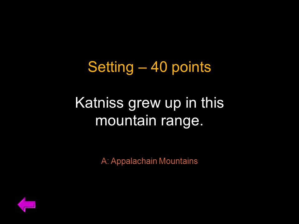 Setting – 40 points Katniss grew up in this mountain range. A: Appalachain Mountains