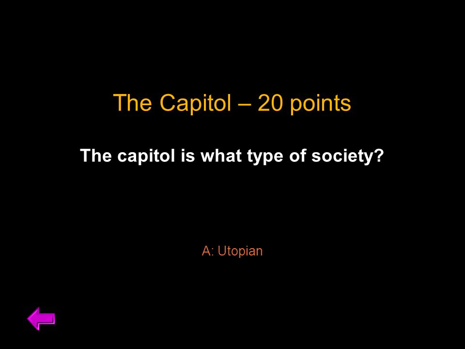 The Capitol – 20 points The capitol is what type of society? A: Utopian