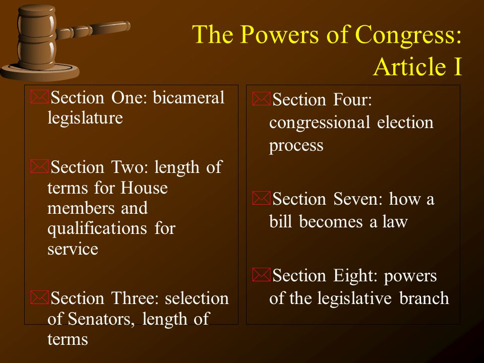 The Powers of Congress: Article I *Section One: bicameral legislature *Section Two: length of terms for House members and qualifications for service *