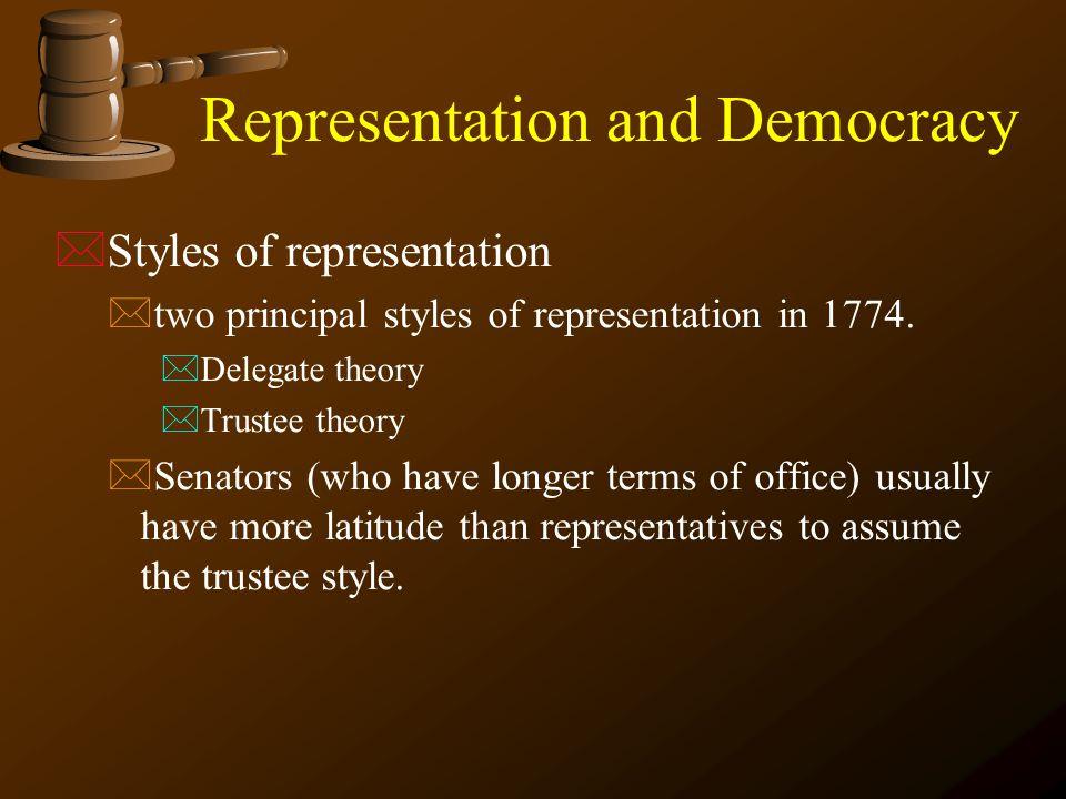 Representation and Democracy  Styles of representation  two principal styles of representation in 1774.  Delegate theory  Trustee theory  Senator