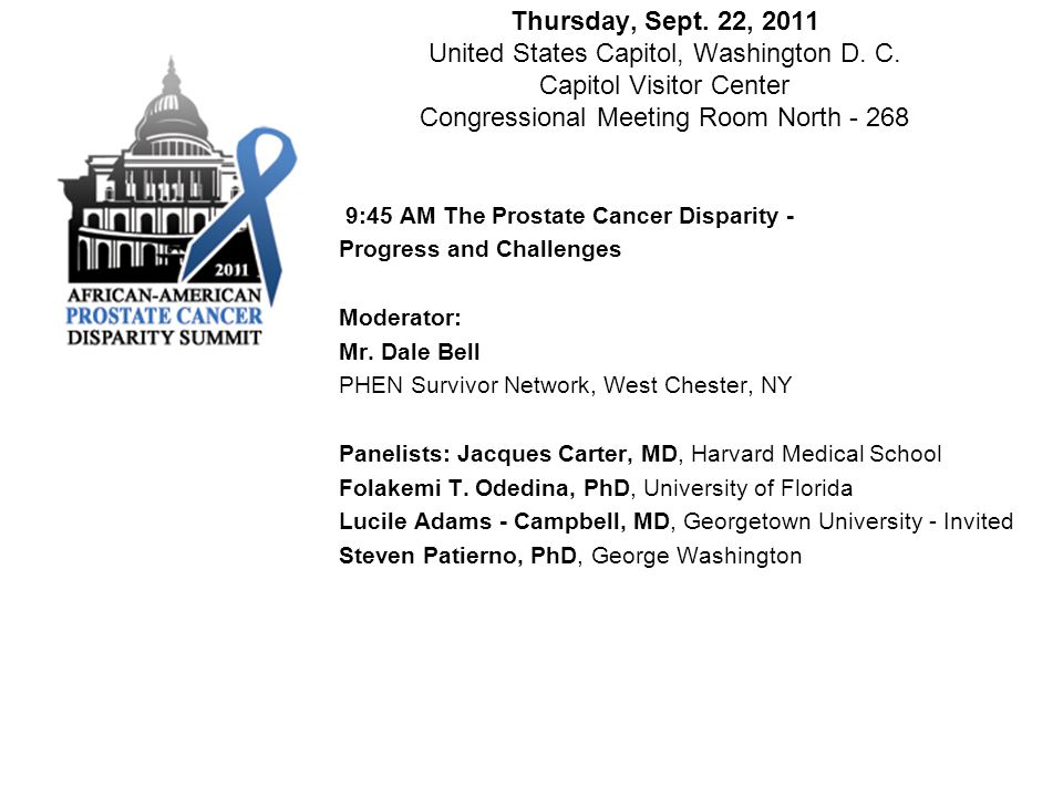 Thursday, Sept. 22, 2011 United States Capitol, Washington D. C. Capitol Visitor Center Congressional Meeting Room North - 268 9:45 AM The Prostate Ca