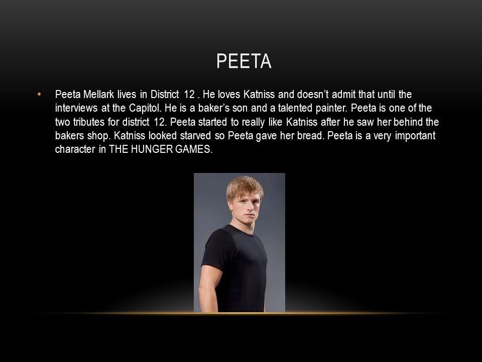 PEETA Peeta Mellark lives in District 12.