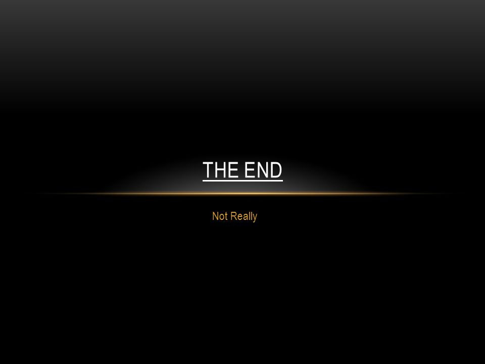 Not Really THE END