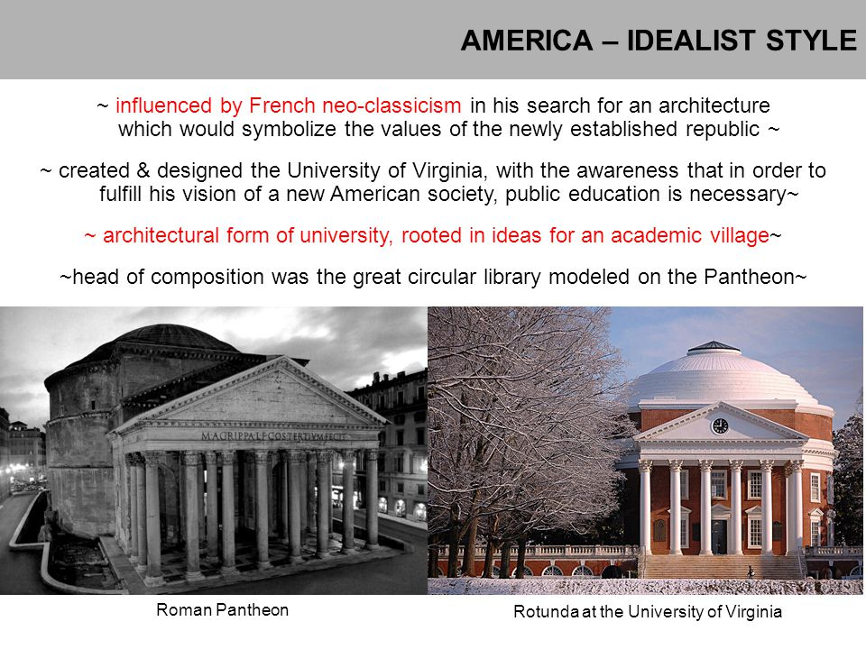 AMERICA – IDEALIST STYLE ~ influenced by French neo-classicism in his search for an architecture which would symbolize the values of the newly establi