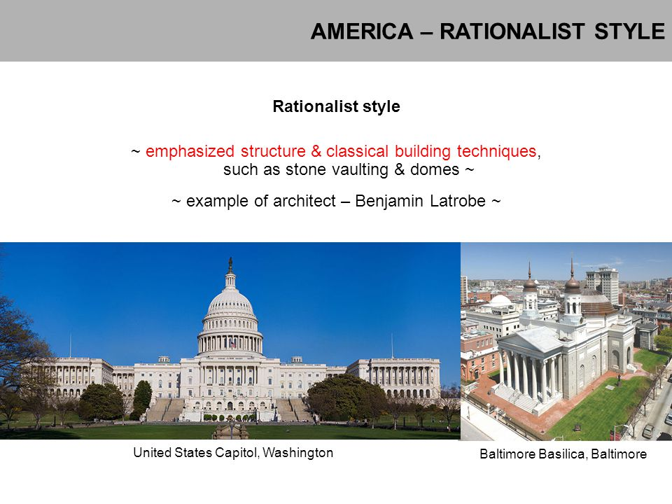 AMERICA – RATIONALIST STYLE Baltimore Basilica, Baltimore United States Capitol, Washington Rationalist style ~ emphasized structure & classical build