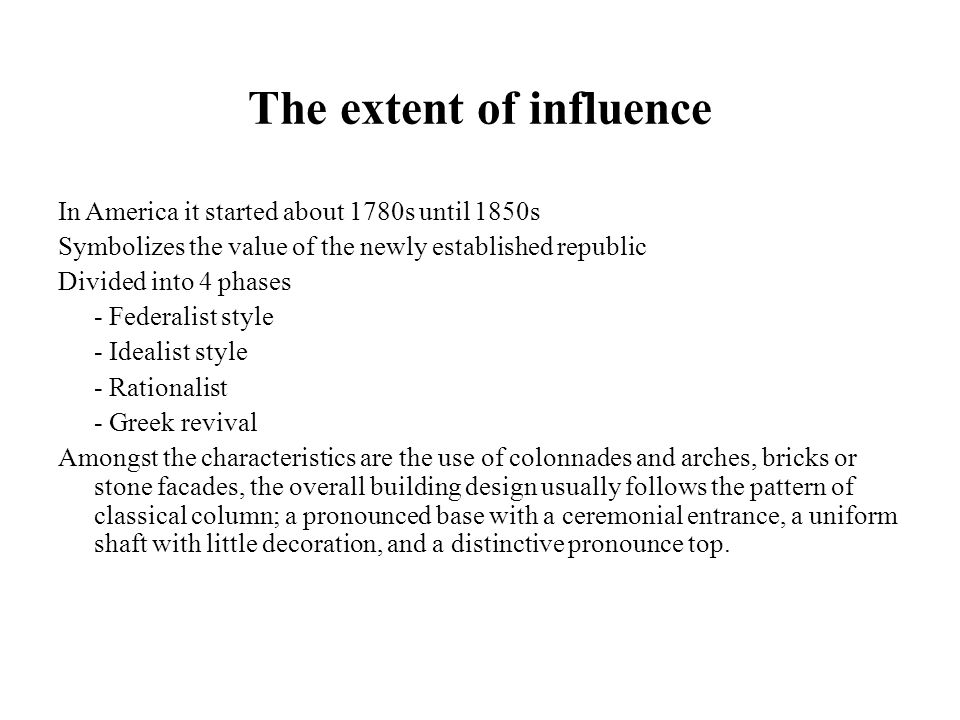 The extent of influence In America it started about 1780s until 1850s Symbolizes the value of the newly established republic Divided into 4 phases - F