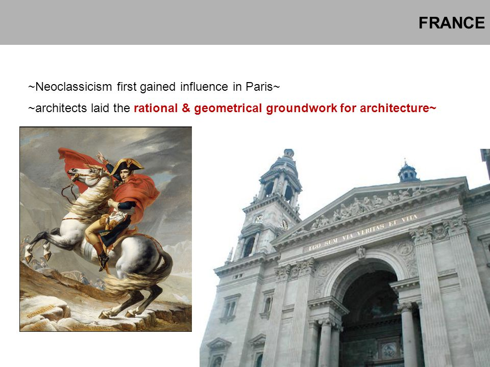 FRANCE ~Neoclassicism first gained influence in Paris~ ~architects laid the rational & geometrical groundwork for architecture~
