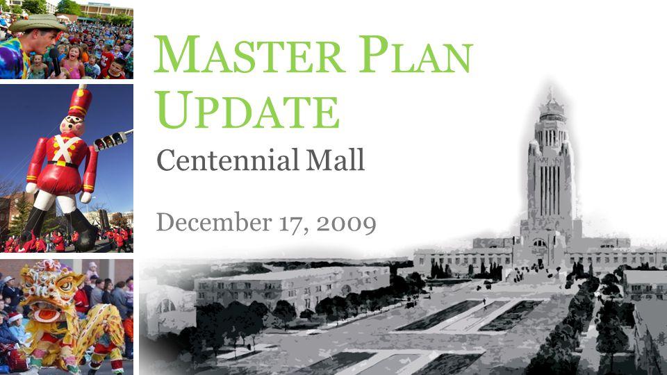 Centennial Mall December 17, 2009 M ASTER P LAN U PDATE