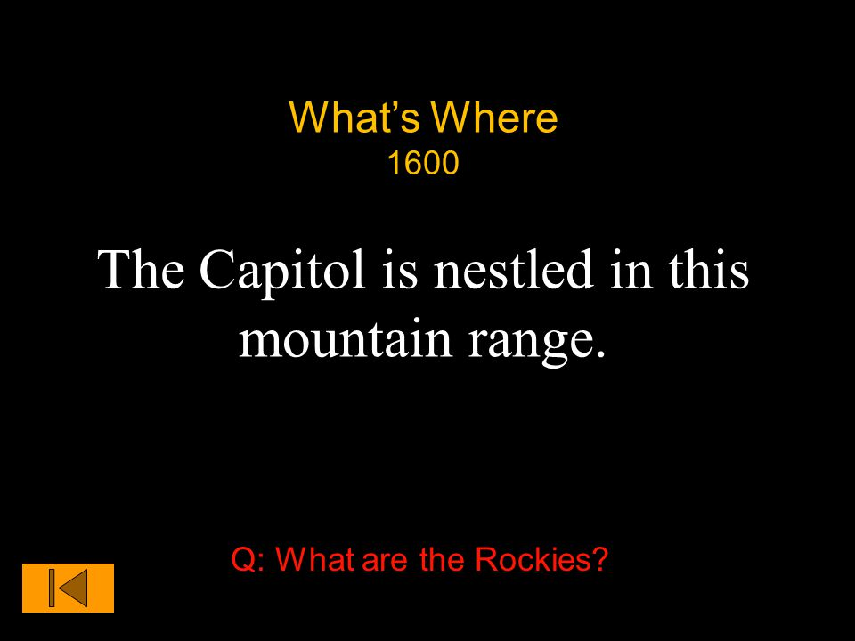 What's Where 1600 The Capitol is nestled in this mountain range. Q: What are the Rockies