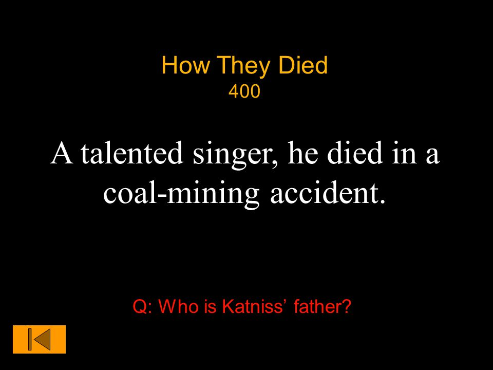 How They Died 400 A talented singer, he died in a coal-mining accident. Q: Who is Katniss' father?