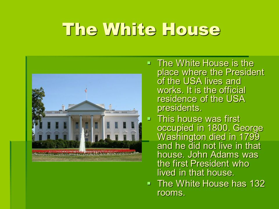 TTTThe White House is the place where the President of the USA lives and works.