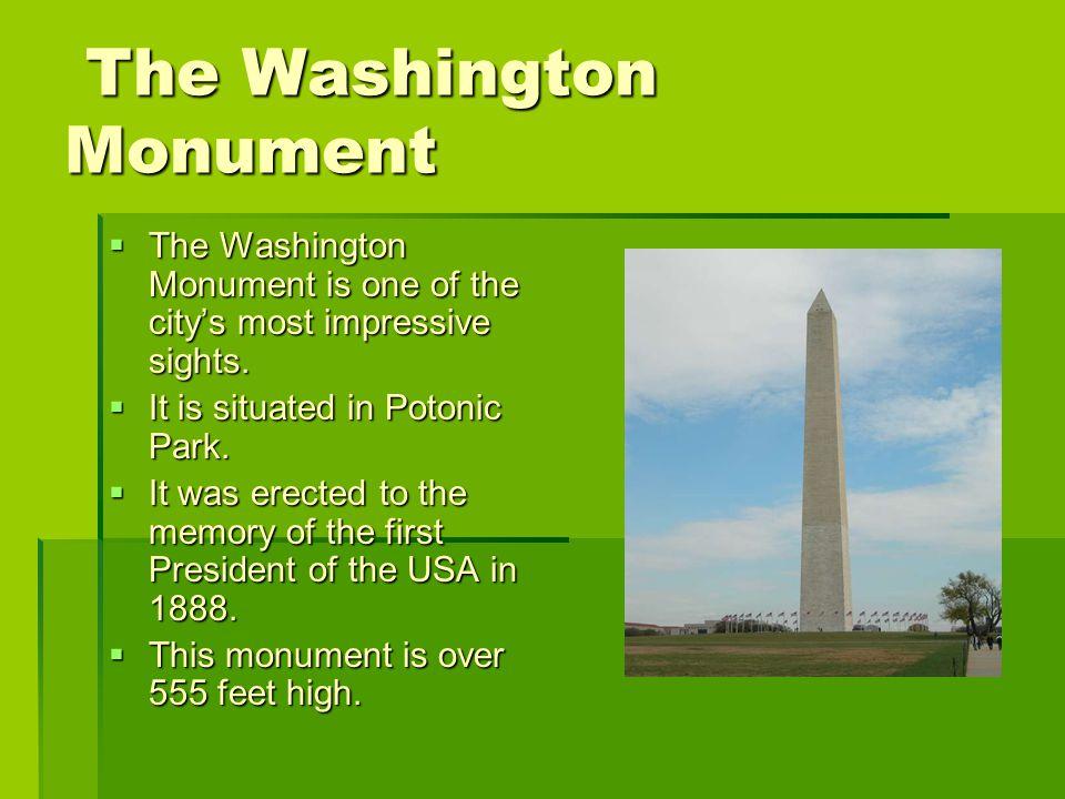 The Washington Monument The Washington Monument TTTThe Washington Monument is one of the city's most impressive sights.