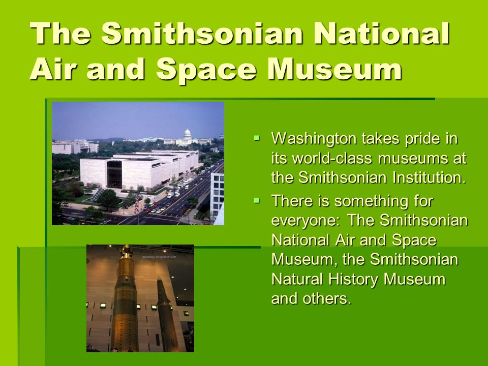 The Smithsonian National Air and Space Museum WWWWashington takes pride in its world-class museums at the Smithsonian Institution.
