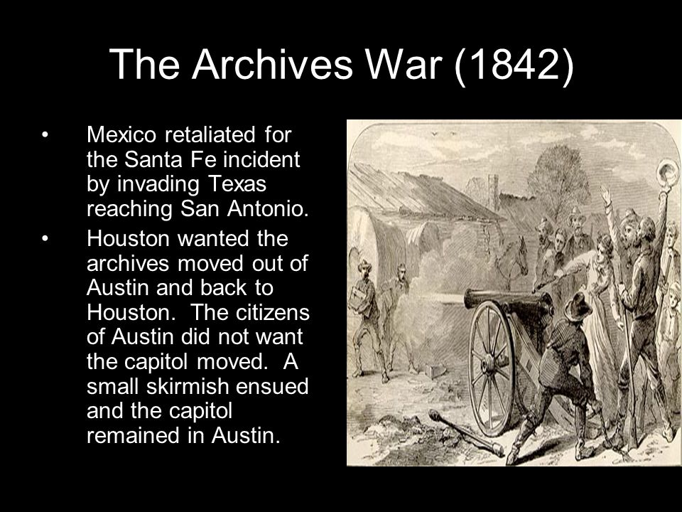The Archives War (1842) Mexico retaliated for the Santa Fe incident by invading Texas reaching San Antonio.