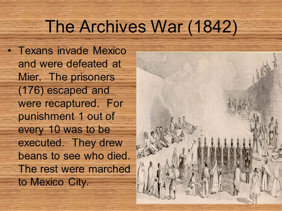 The Archives War (1842) Texans invade Mexico and were defeated at Mier.