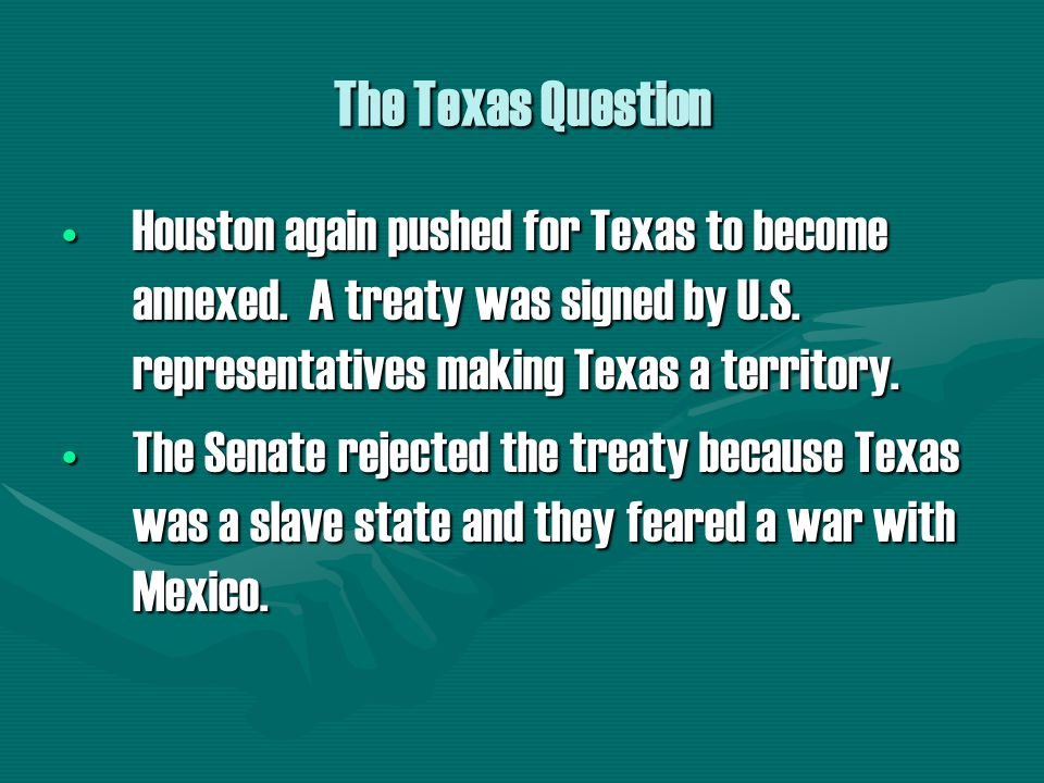 The Texas Question Houston again pushed for Texas to become annexed.
