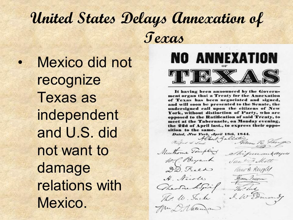 United States Delays Annexation of Texas Mexico did not recognize Texas as independent and U.S.