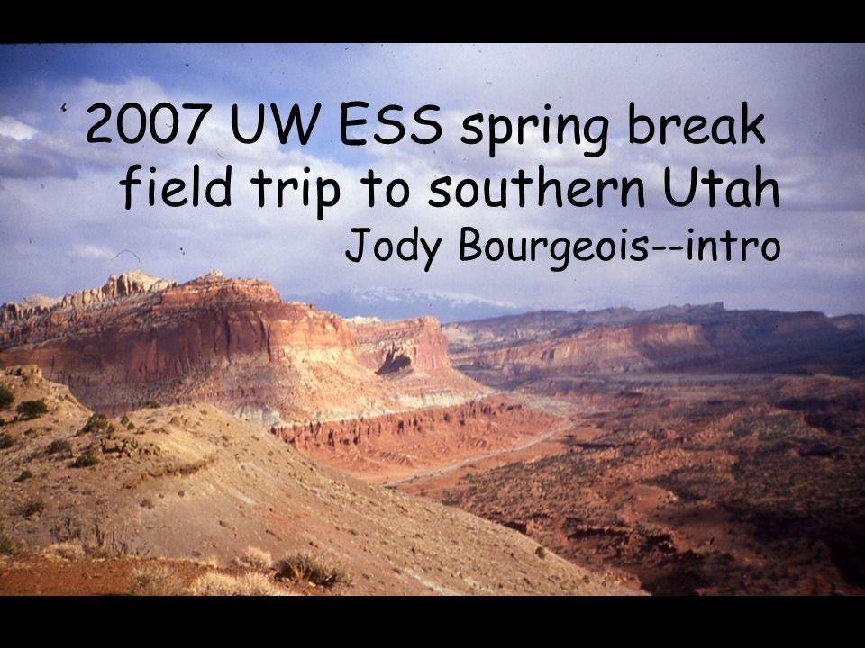 2007 UW ESS spring break field trip to southern Utah Jody Bourgeois--intro