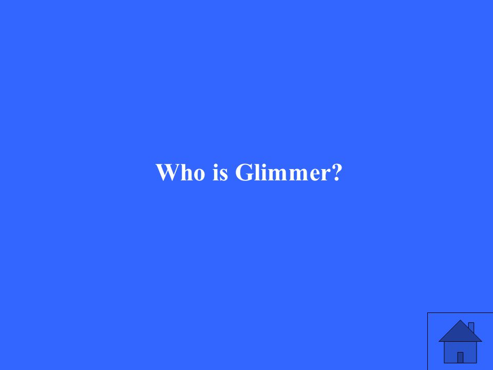 Who is Glimmer?