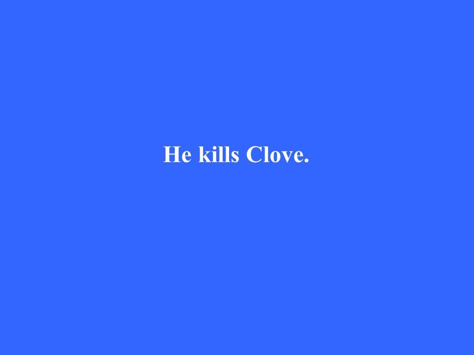 He kills Clove.