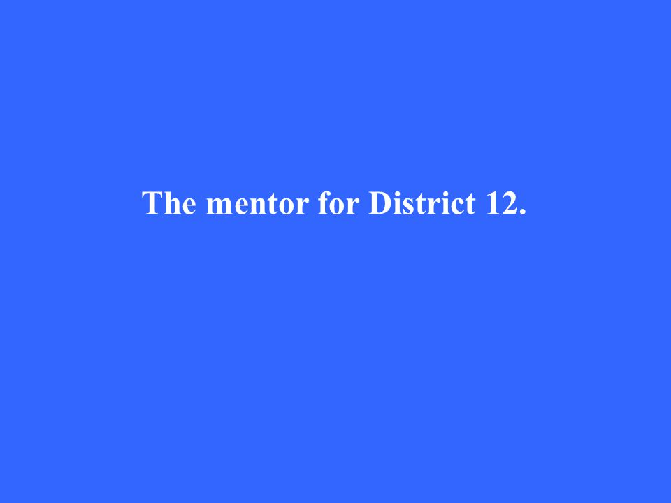 The mentor for District 12.