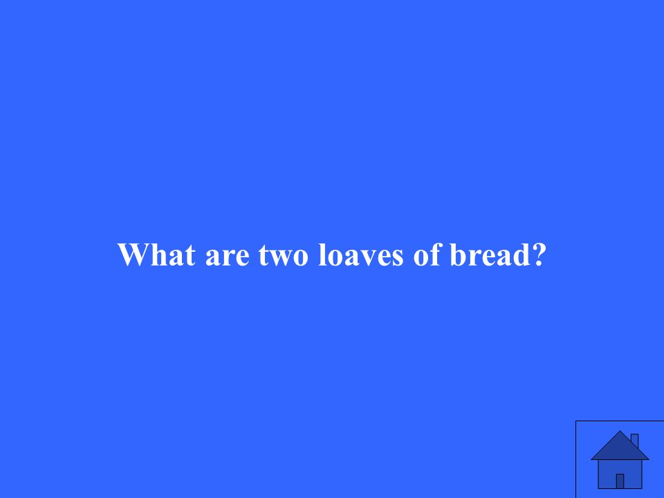 What are two loaves of bread