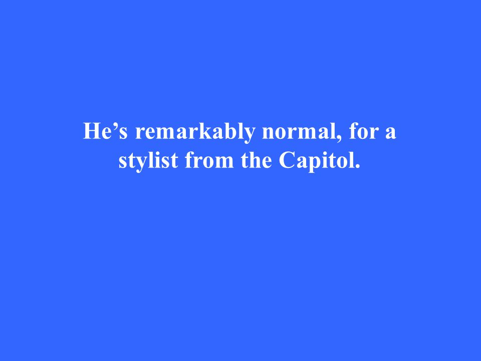 He's remarkably normal, for a stylist from the Capitol.