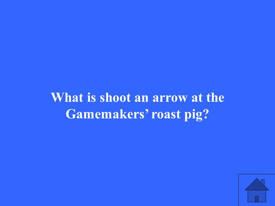 What is shoot an arrow at the Gamemakers' roast pig