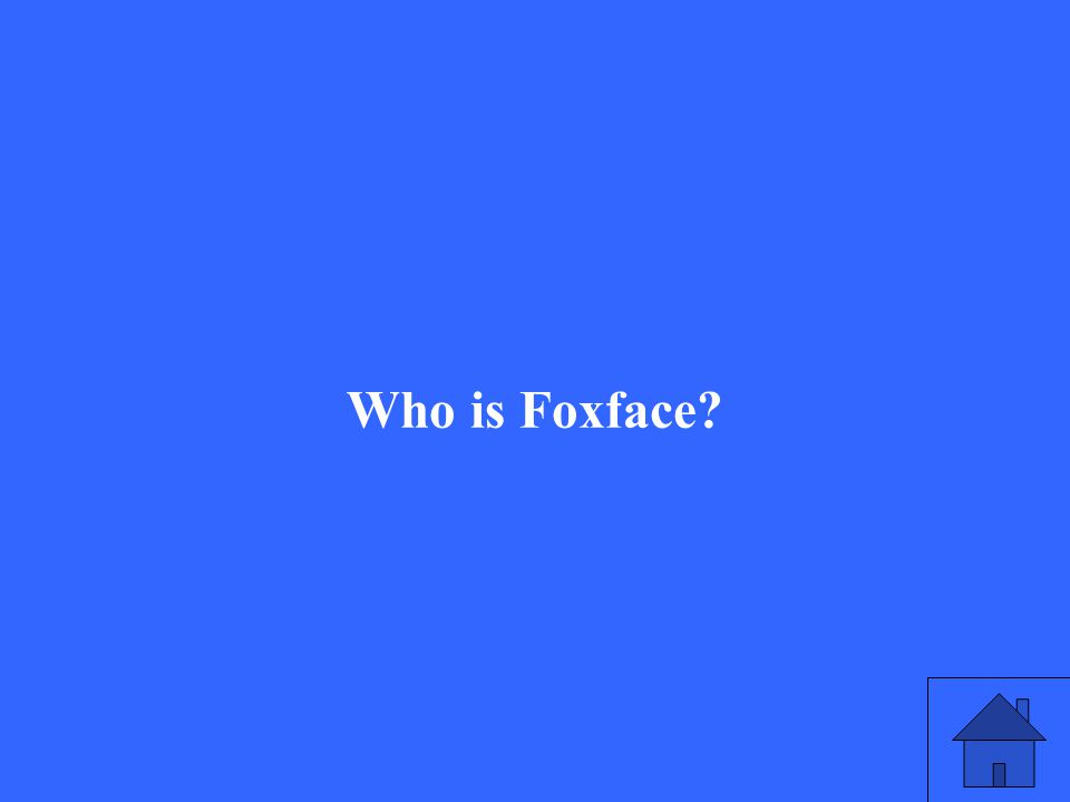 Who is Foxface?