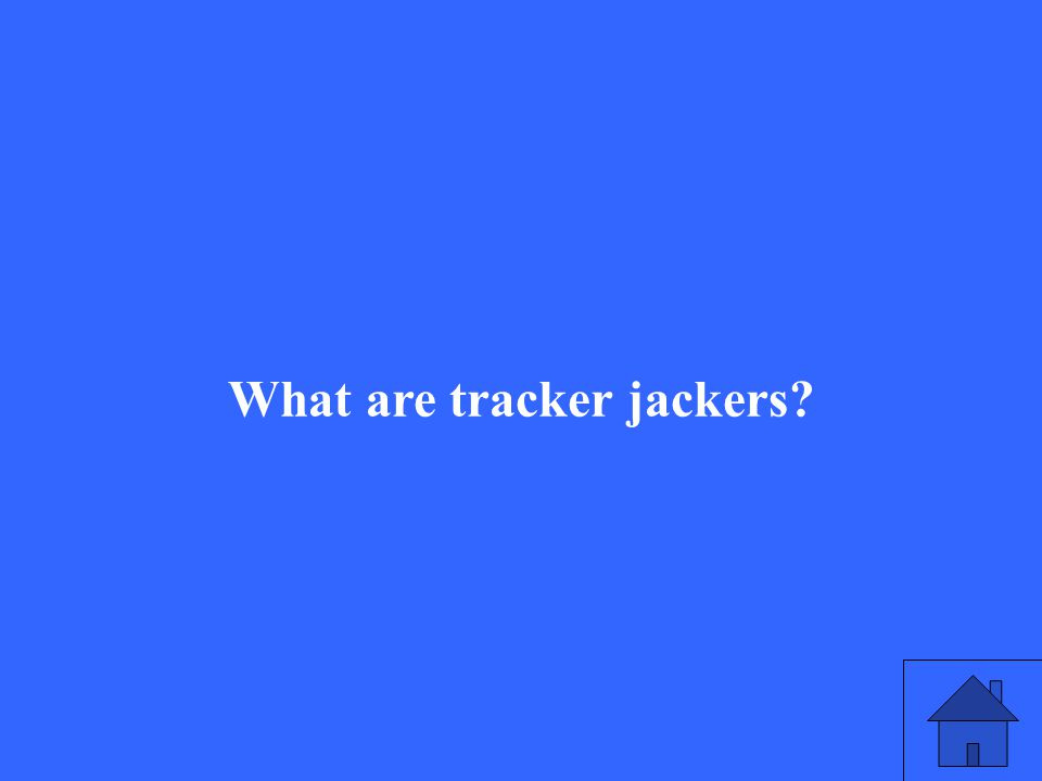 What are tracker jackers