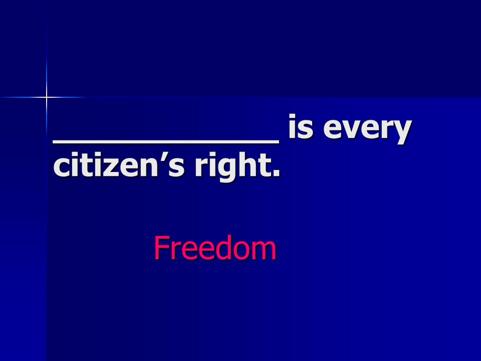 ___________ is every citizen's right. Freedom