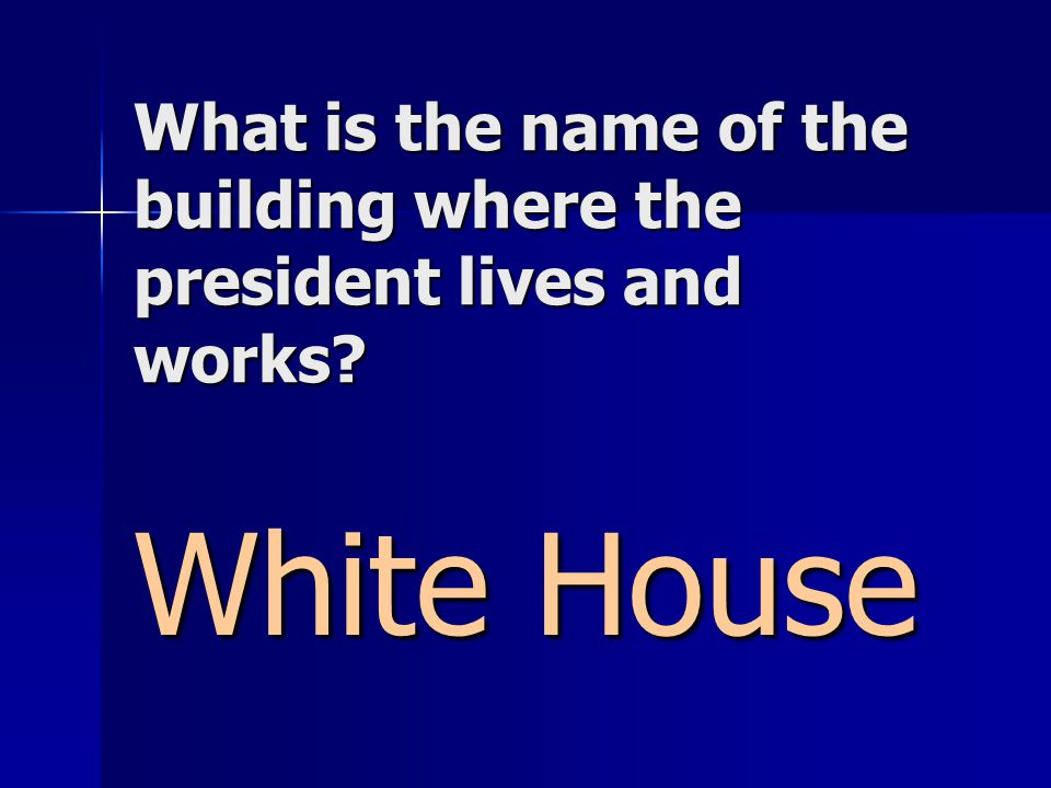 What is the name of the building where the president lives and works White House