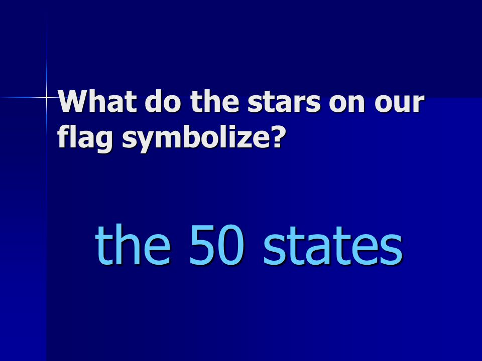 What do the stars on our flag symbolize the 50 states