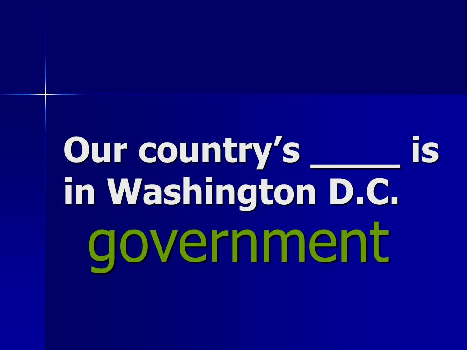 Our country's ____ is in Washington D.C. government government