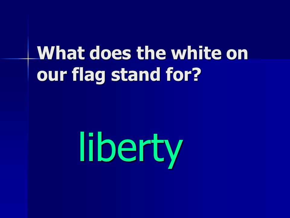 What does the white on our flag stand for liberty liberty