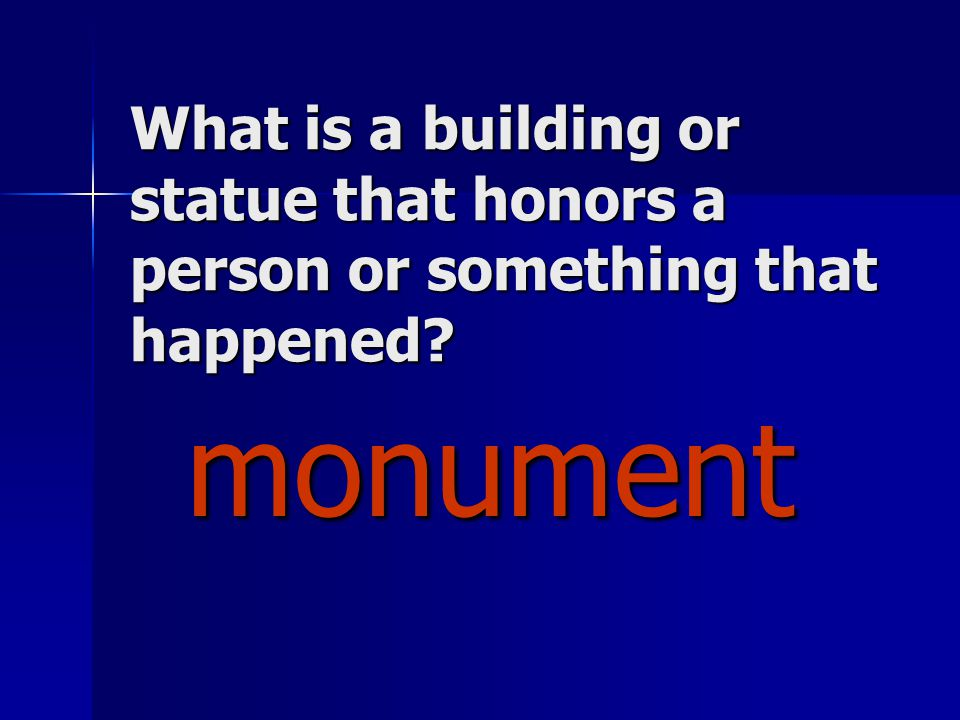What is a building or statue that honors a person or something that happened monument monument