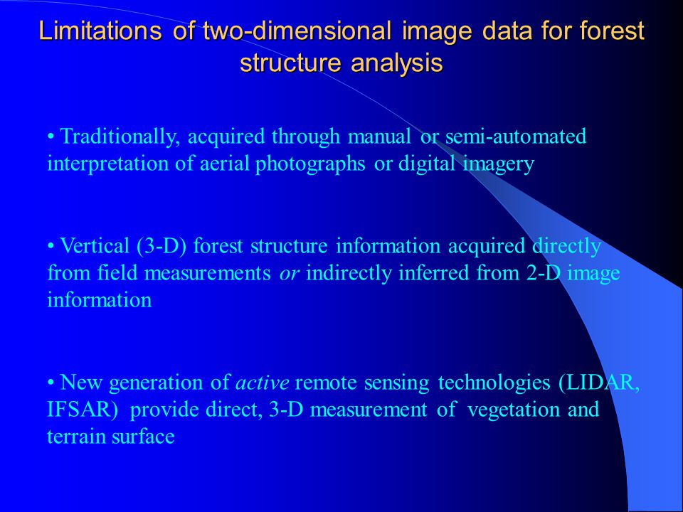 Limitations of two-dimensional image data for forest structure analysis Traditionally, acquired through manual or semi-automated interpretation of aer
