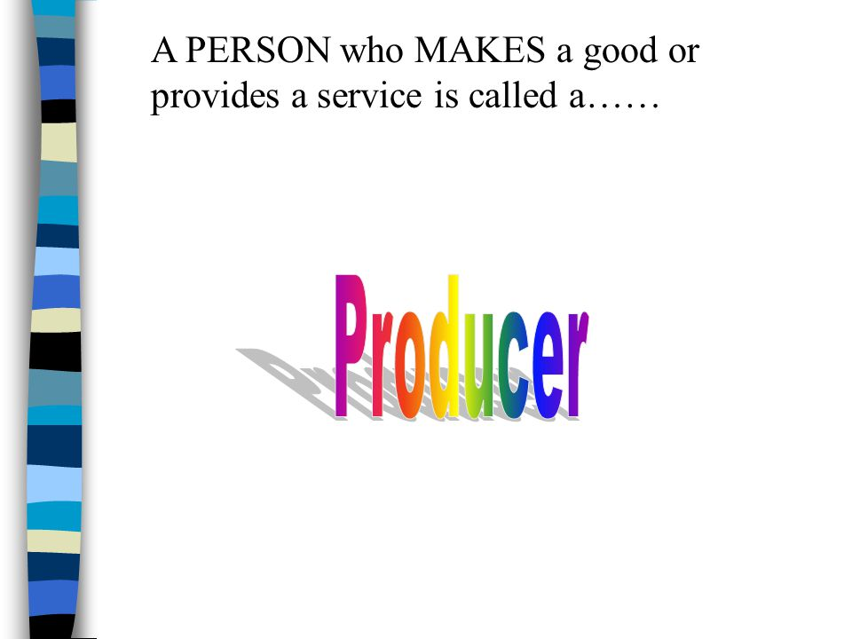 Putting resources together to make goods or provide services is called….
