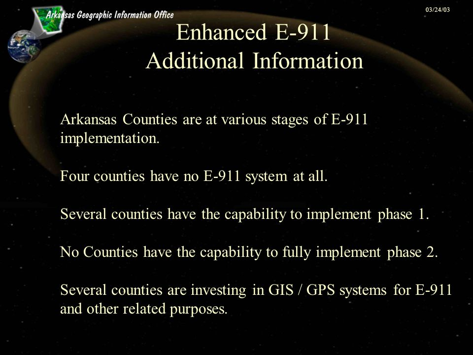 03/24/03 Enhanced E-911 Additional Information Arkansas Counties are at various stages of E-911 implementation. Four counties have no E-911 system at