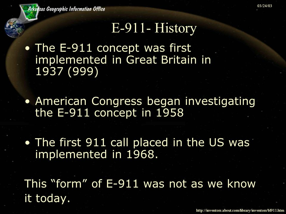03/24/03 E-911- History The E-911 concept was first implemented in Great Britain in 1937 (999) American Congress began investigating the E-911 concept