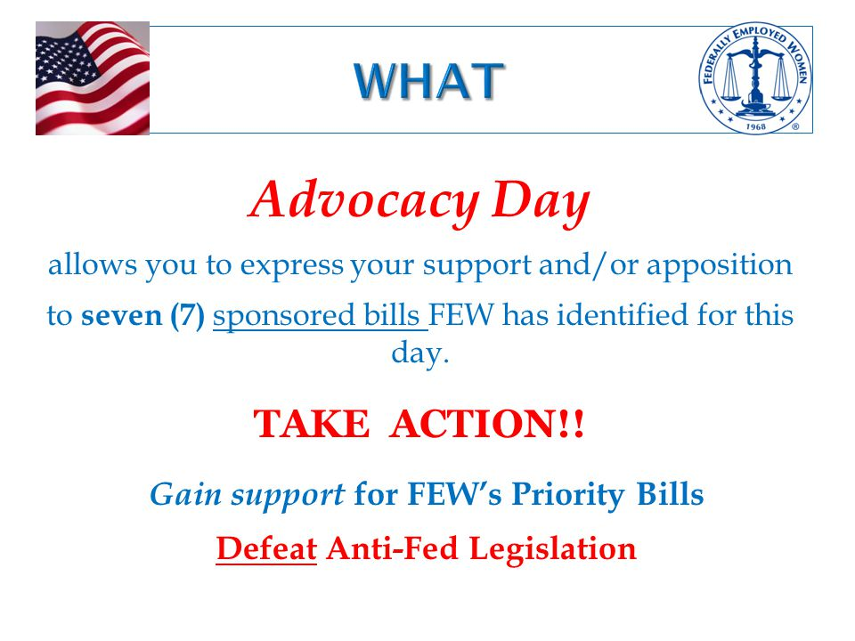 Advocacy Day allows you to express your support and/or apposition to seven (7) sponsored bills FEW has identified for this day.