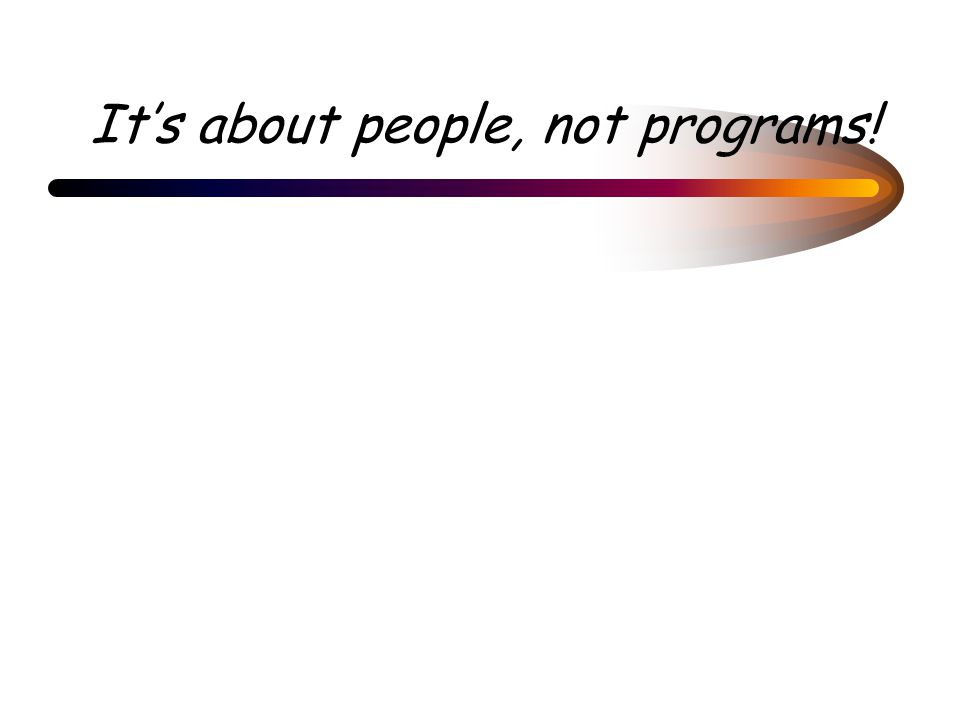 It's about people, not programs!