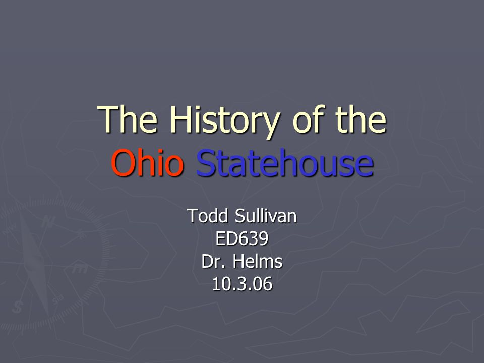 The History of the Ohio Statehouse Todd Sullivan ED639 Dr. Helms 10.3.06