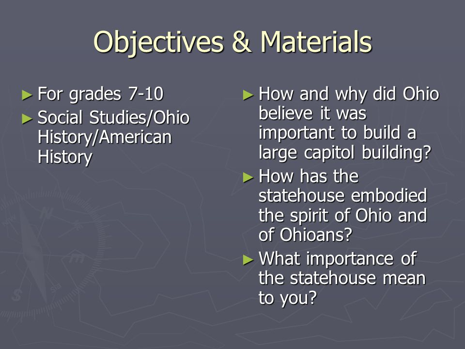 Objectives & Materials ► For grades 7-10 ► Social Studies/Ohio History/American History ► How and why did Ohio believe it was important to build a large capitol building.