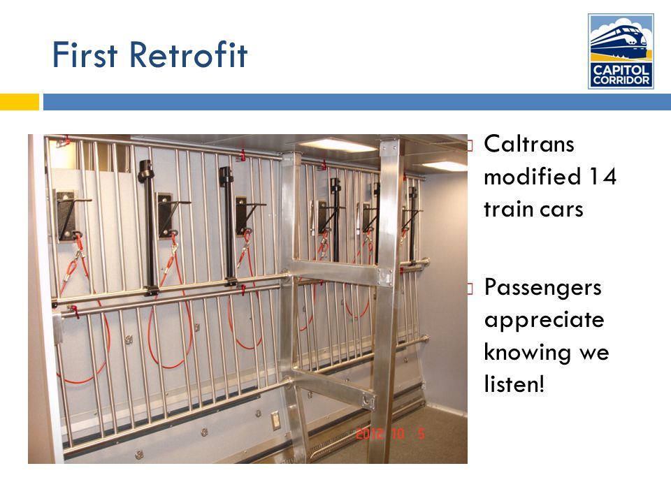 First Retrofit  Caltrans modified 14 train cars  Passengers appreciate knowing we listen!