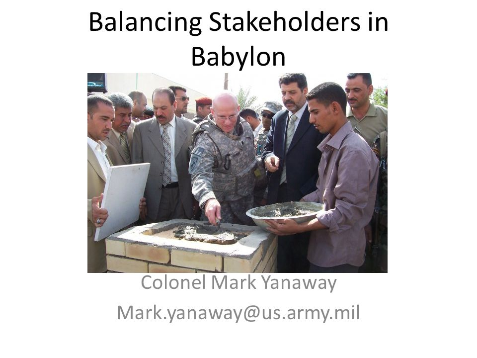 Balancing Stakeholders in Babylon Significance of Babylon The Stakeholders The interests of the Stakeholders The Stakeholders power base Balancing the interests What is right?